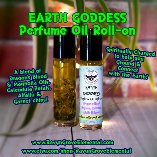 Our handcrafted EARTH GODDESS Perfume Oil Roll-on, crafted by Ravyn Grove Elemental, is Spiritually Charged to help you Ground & Connect with the Earth! A blend of Dragon's Blood, Magnolia, Calendula Petals, & Garnet chips!