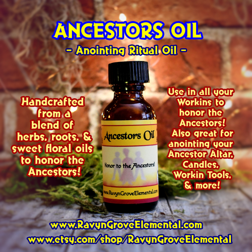ANCESTORS ANOINTING RITUAL OIL, crafted by Ravyn Grove Elemental is handcrafted from a blend of herbs, roots, & sweet floral and herbal oils to honor the Ancestors! Use in all your Workins to honor the Ancestors!