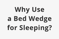 Why Use A Bed Wedge for Sleeping?