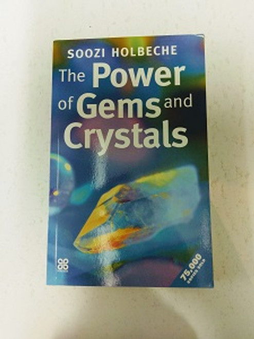 The Power of Gems & Crystals By Soozi Holbeche.This is an intriguing book, revealing the fascinating secrets & mysteries associated with gems & crystals & explains how they can be used to enrich your daily life.
