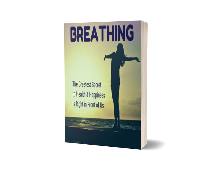 eBook - Breathing: The Greatest Secret to Health and Happiness is Right in Front of Us