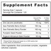 Supplement Facts Serving Size: 1 capsule; Servings Per Container: 120 Ingredients: Zinc (as zinc picolinate) 15 mg, Saw Palmetto Berry Extract 160 mg, Saw Palmetto Berry Powder 160 mg, Pumpkin Seed Powder 50 mg, Pygeum Bark Powder 50 mg. Other Ingredients: Beet fiber, vegetable cellulose (capsule).