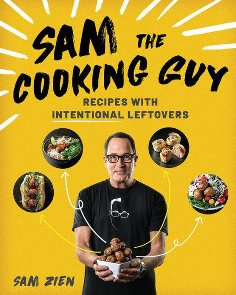 Countryman Press, The Sam the Cooking Guy Recipes with Intentional Leftovers