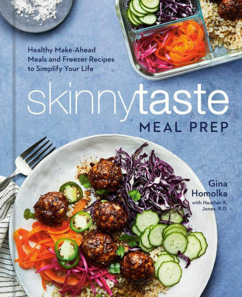 Potter/Ten Speed/Harmony/Rodale Skinnytaste Meal Prep Healthy Make-Ahead Meals and Freezer Recipes to Simplify Your Life