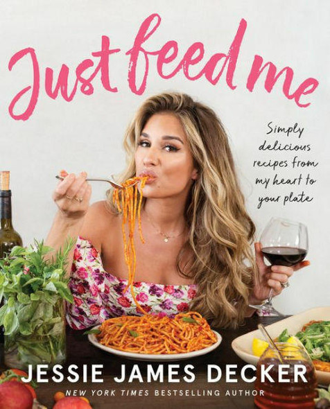 HarperCollins Publishers Just Feed Me Simply Delicious Recipes from My Heart to Your Plate