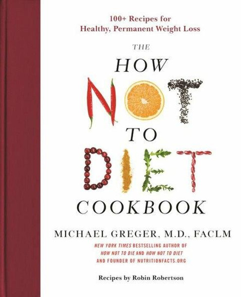 Flatiron Books The How Not to Diet Cookbook 100 Recipes for Healthy, Permanent Weight Loss