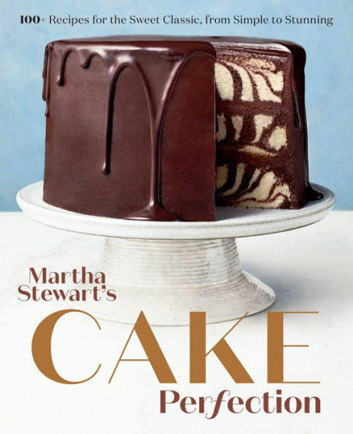 Potter/Ten Speed/Harmony/Rodale Martha Stewarts Cake Perfection 100 Recipes for the Sweet Classic, from Simple to Stunning A Baking Book