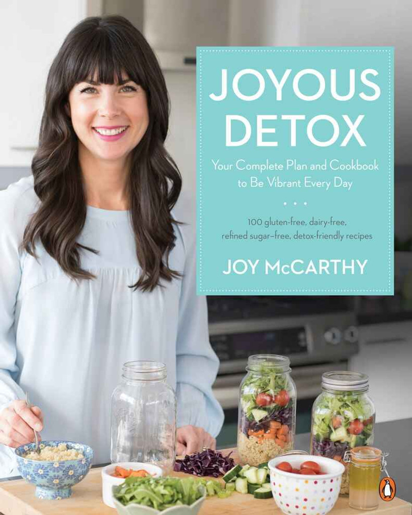 Joyous Health Joyous Detox Your Complete Plan and Cookbook to Be Vibrant Every Day
