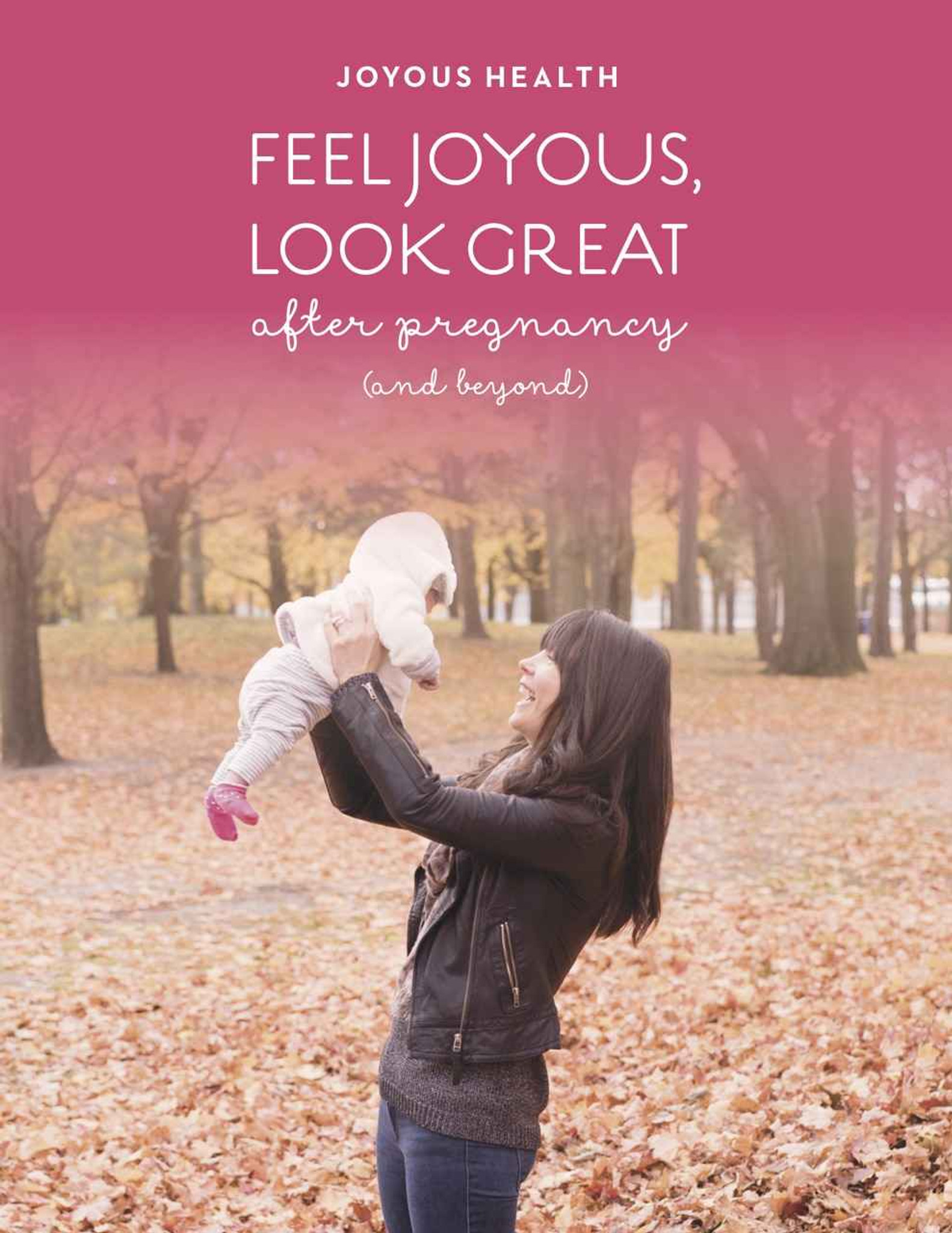 Joyous Health The Complete Self-Care Guide for New Mamas