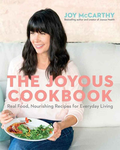 Joyous Health The Joyous Cookbook Real Food, Nourishing Recipes for Everyday Living