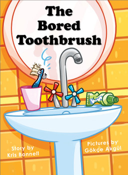 Cover The Bored Toothbrush Story by Kris Bonnell Pictures by Gokce Akgul