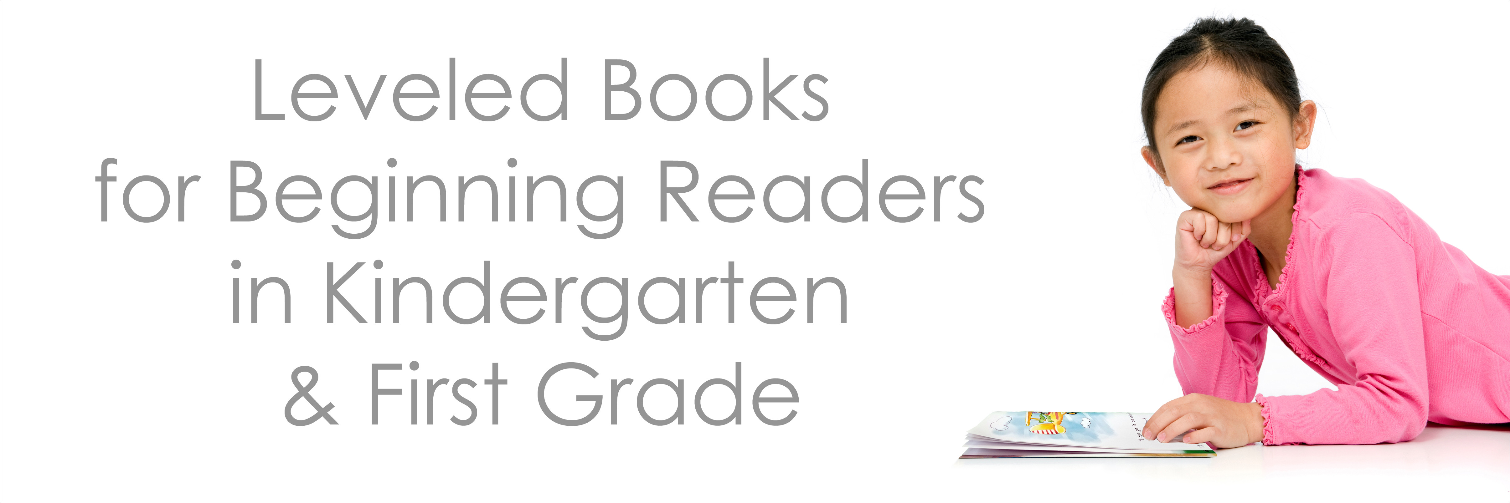 Banner:  Leveled Books for Beginning Readers in Kindergarten and First Grade