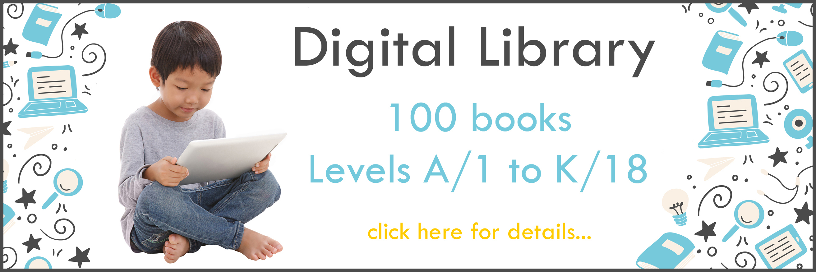 Digital Library 100 books Levels A/1 to K/8 click here for details