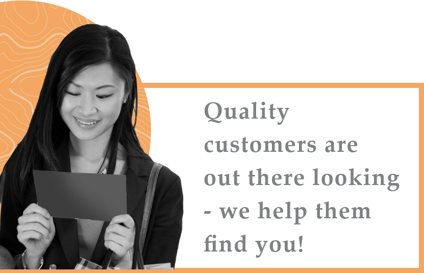 Quality customers are out there looking - we help them find you!