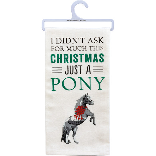 Kitchen Towel - I Didn't Ask For Much Just A Pony