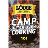 Lodge, Camp Dutch Oven Cooking 101