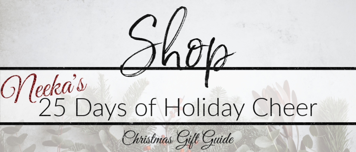 Get Inspired with Neeka's 25 Days of Christmas Holiday Gift Guide