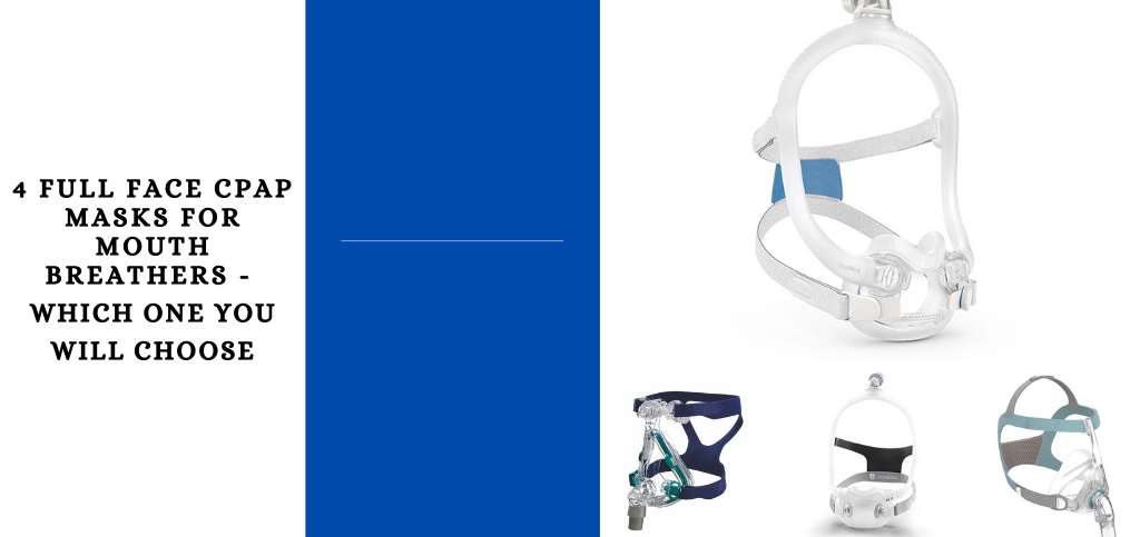 4 Full Face CPAP Masks for Mouth Breathers - Which One Will You Choose?