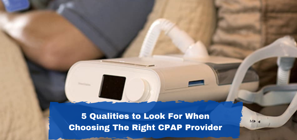 5 What to Look For When Choosing the Right CPAP Provider
