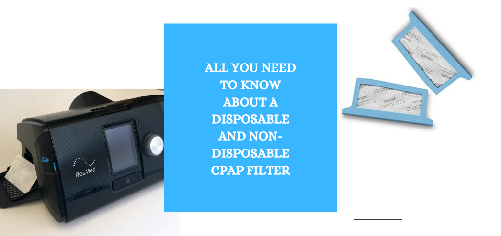 All You Need to Know About a Disposable and Non-Disposable CPAP Filter