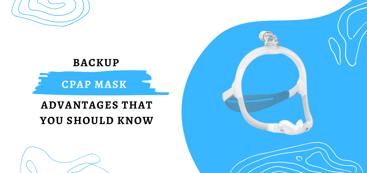 Backup CPAP Mask - Advantages That You Should Know