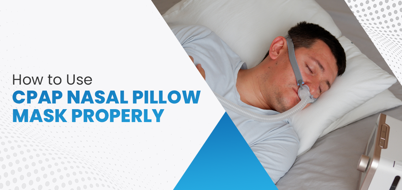 How to Use a CPAP Nasal Pillow Mask Properly?
