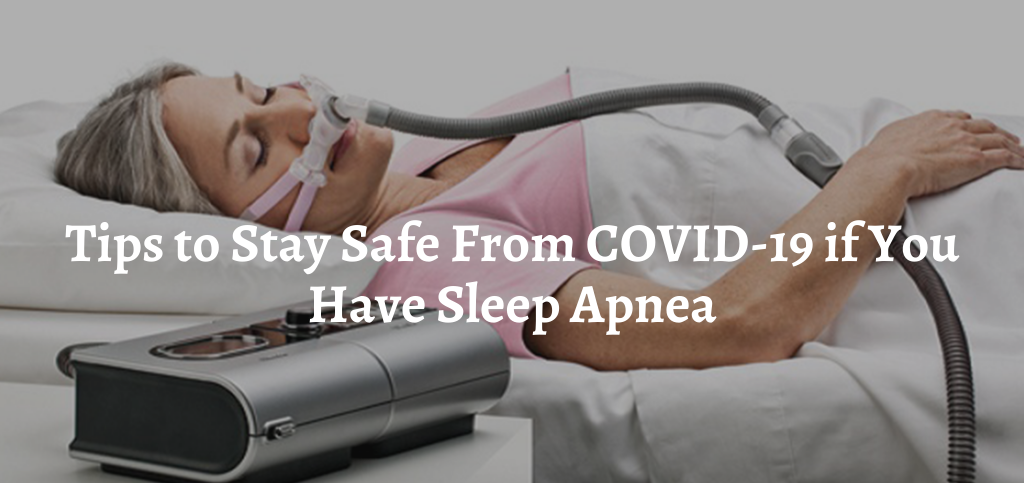 Tips to Stay Safe From COVID-19 if You Have Sleep Apnea