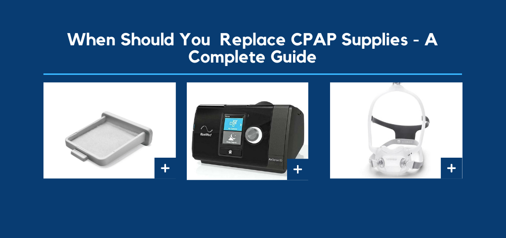 When Should You Replace CPAP Supplies? - A Complete Guide