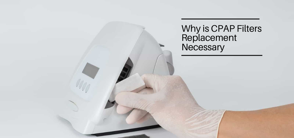 Why is CPAP Filters Replacement Necessary?