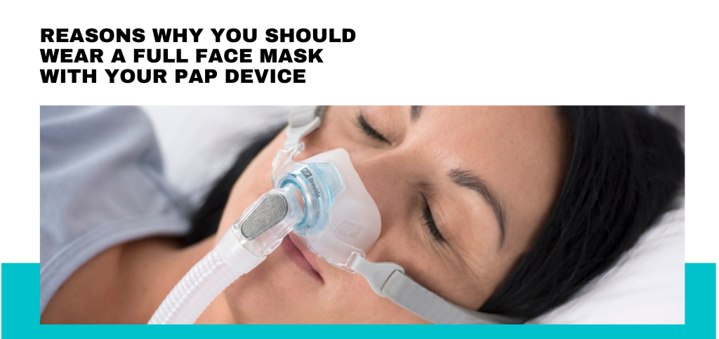 Reasons Why You Should Wear a Full Face Mask with Your PAP Device