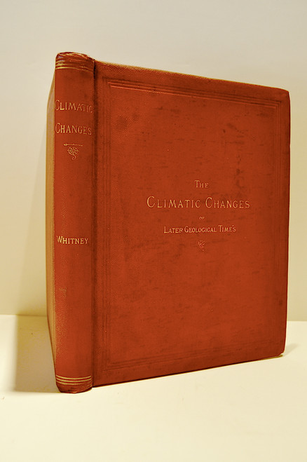 Whitney, Josiah Dwight;  The Climatic Changes of Later Geological Times A Discussion based on Observations made in the Cordilleras of North America.