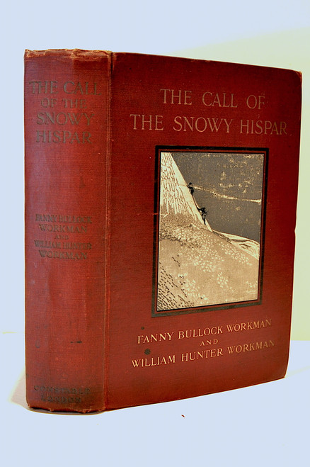 Workman, Fanny Bullock & William Hunter Workman. The Call of the Snowy Hispar. A Narrative of Exploration and Mountaineering on the Northern Frontier of India.