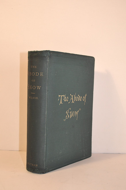 Wilson, Andrew; The Abode of Snow, Observations of a Journey from Chinese Tibet to the Indian Caucasus Through the Upper Valleys of the Himalaya. 1875