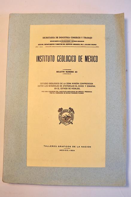 Flores, Teodoro;  Estudio geologico de la Zona Minera Comprendida entre los Minerales de Atotonilco El Chico y Zimapan en El Estado de Hidalgo. 1924