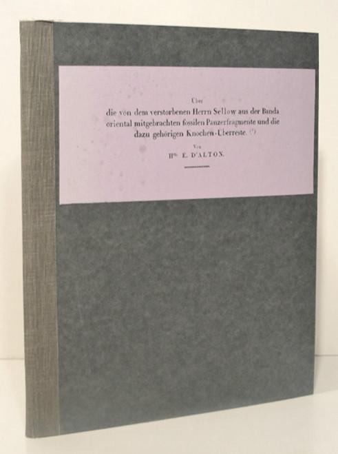 Rare vertebrate paleontology book: Alton, Johann Samuel Eduard d'; Uber die von dem Verstorbenen Herrn Sellow aus der Banda Oriental Mitgebrachten Fossilen Panzerfragmente und die dazu Gehorigen Knochen - Uberreste. 1834.