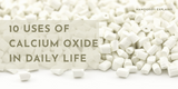 10 Uses of Calcium Oxide in Daily Life