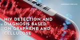 HIV Detection and Diagnosis Based on Graphene and Cellulose