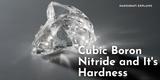 Cubic Boron Nitride and Its Hardness