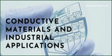 Conductive Materials and Industrial Applications