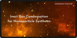 Inert Gas Condensation for Nanoparticle Synthesis