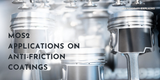 MoS2 applications on anti-friction coatings