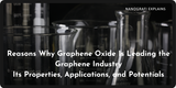 Reasons Why Graphene Oxide Is Leading the Graphene Industry, Its Properties, Applications, and Potentials