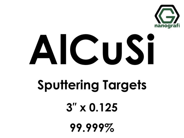 Aluminum Silicon Copper (AlCuSi) Sputtering Targets, Size:3'' ,Thickness: 0.125'' , Purity: 99.999%