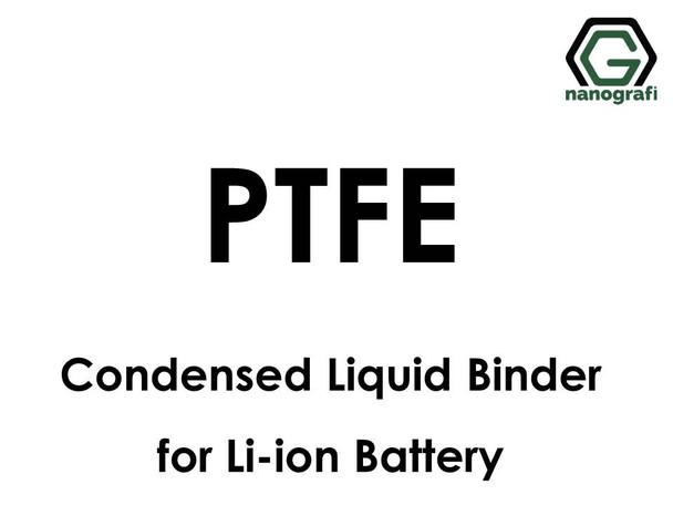 Polytetrafluoroethylene (PTFE) Condensed Liquid Binder for Li-ion Battery