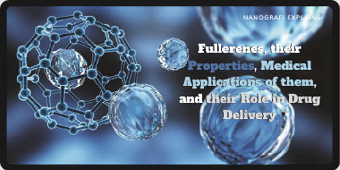 Fullerenes, their Properties, Medical Applications of them, and their Role in Drug Delivery