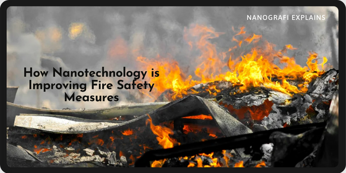 How Nanotechnology is Improving Fire Safety Measures