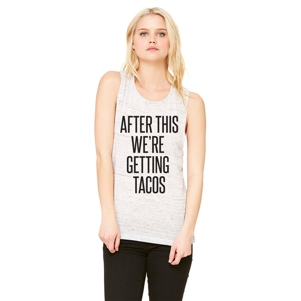 After this We're getting Tacos - Muscle Tank