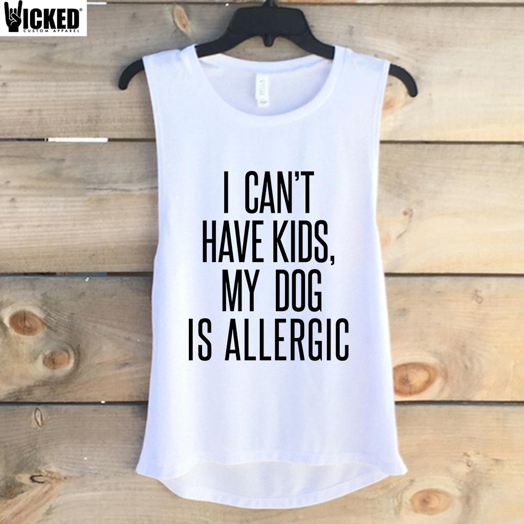 I Can't Have Kids, My Dog Is Allergic - Muscle Tank