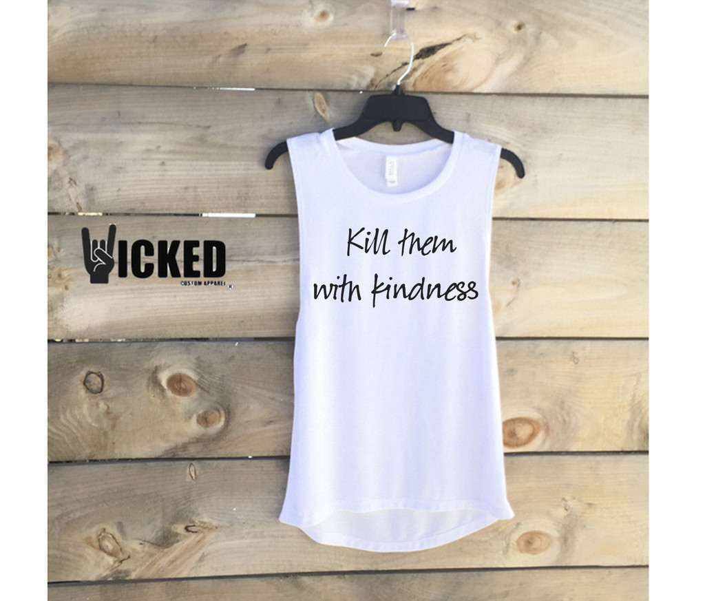 Kill Them with Kindness - Muscle Tank