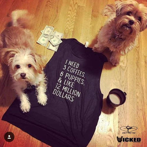 I Need 3 Coffees 6 Puppies and 12 Million Dollars - Muscle Tank